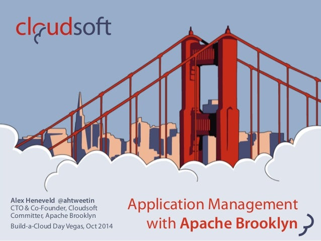 Application Management  with Apache Brooklyn  Alex Heneveld @ahtweetin  CTO & Co-Founder, Cloudsoft  Committer, Apache Bro...