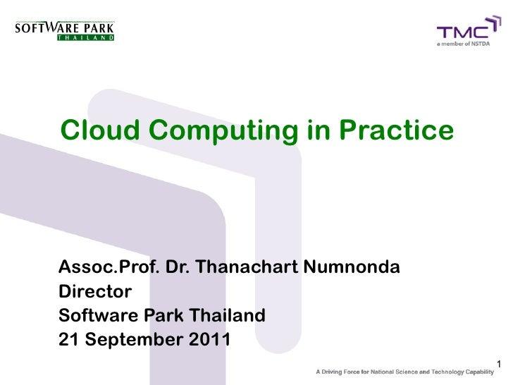 Cloud Computing in PracticeAssoc.Prof. Dr. Thanachart NumnondaDirectorSoftware Park Thailand21 September 2011             ...
