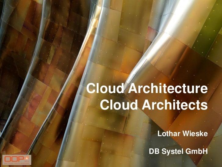 Cloud Architecture  Cloud Architects          Lothar Wieske         DB Systel GmbH