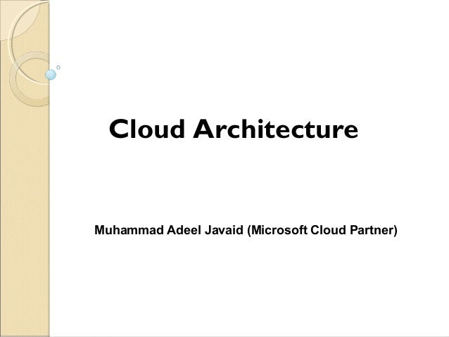 Cloud Architecture Muhammad Adeel Javaid (Microsoft Cloud Partner)