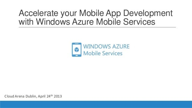Accelerate your Mobile App Developmentwith Windows Azure Mobile ServicesCloud Arena Dublin, April 24th 2013