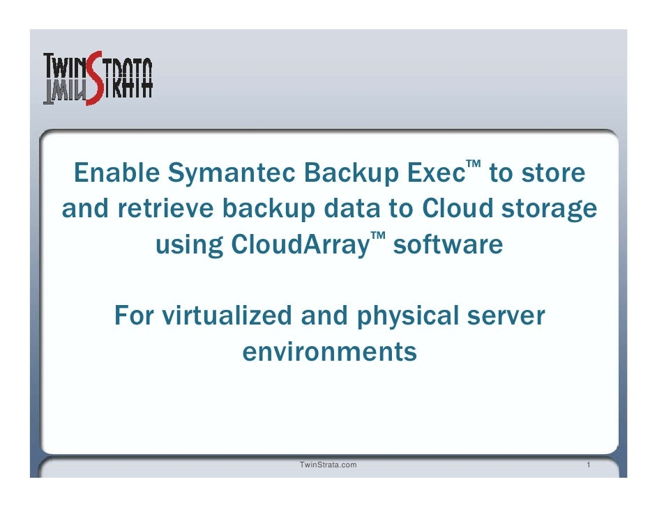 Enable Symantec Backup Exec ™  to store and retrieve backup data to Cloud storage using CloudArray ™  software For virtual...