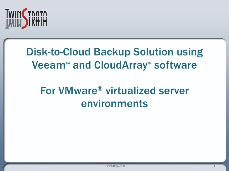 Disk-to-Cloud Backup Solution using  Veeam ™  and CloudArray ™  software for VMware ®  virtualized server environments
