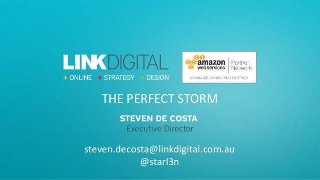 THE PERFECT STORM steven.decosta@linkdigital.com.au @starl3n