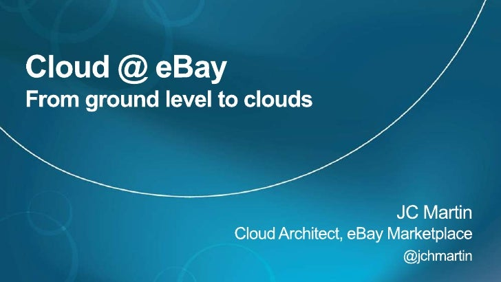 Cloud @ eBayFrom ground level to clouds<br />JC MartinCloud Architect, eBay Marketplace<br />@jchmartin<br />
