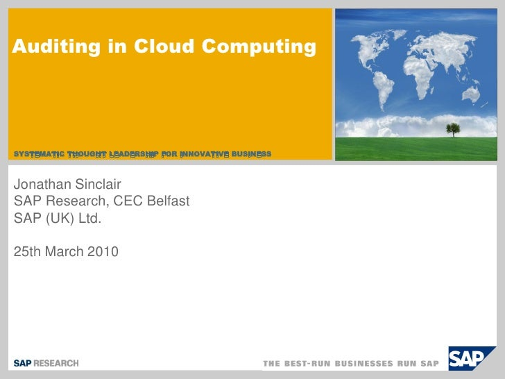 Auditing in Cloud Computing     SYSTEMATIC THOUGHT LEADERSHIP FOR INNOVATIVE BUSINESS    Jonathan Sinclair SAP Research, C...