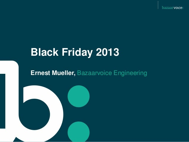Black Friday 2013 Ernest Mueller, Bazaarvoice Engineering