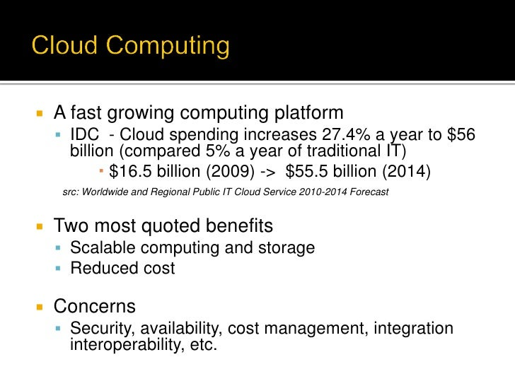    A fast growing computing platform     IDC - Cloud spending increases 27.4% a year to $56      billion (compared 5% a ...