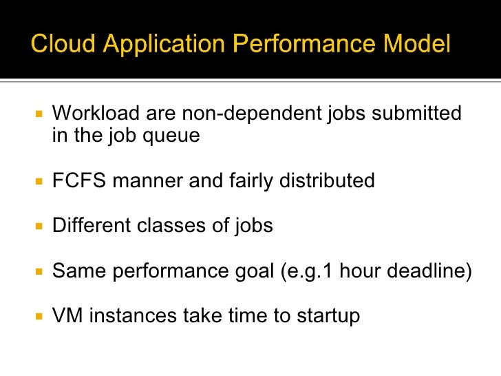    Workload are non-dependent jobs submitted    in the job queue   FCFS manner and fairly distributed   Different class...
