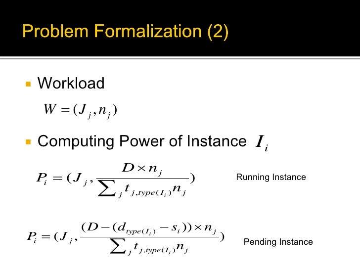    Workload     W  (J j , nj )   Computing Power of Instance I i                       D  nj    P  (J j ,            ...