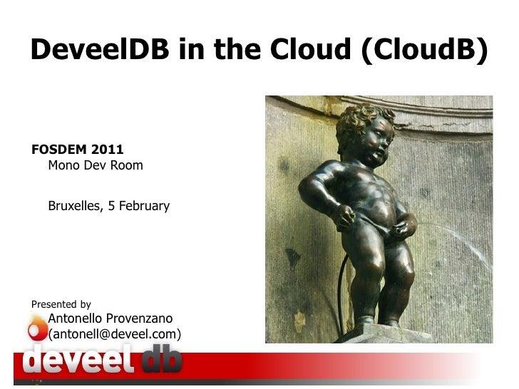 DeveelDB in the Cloud (CloudB) <ul>FOSDEM 2011 Mono Dev Room Bruxelles, 5 February Presented by Antonello Provenzano  (ant...