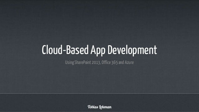 Cloud-Based App Development Using SharePoint 2013, Office 365 and Azure