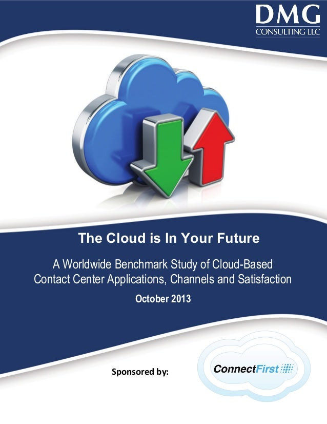 The Cloud is In Your Future A Worldwide Benchmark Study of Cloud-Based Contact Center Applications, Channels and Satisfact...