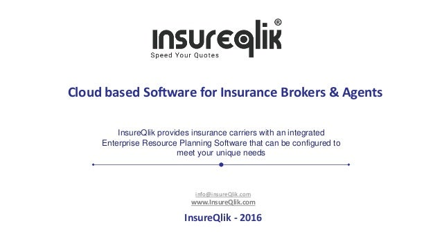 Cloud based Software for Insurance Brokers & Agents info@insureQlik.com www.InsureQlik.com InsureQlik - 2016 InsureQlik pr...