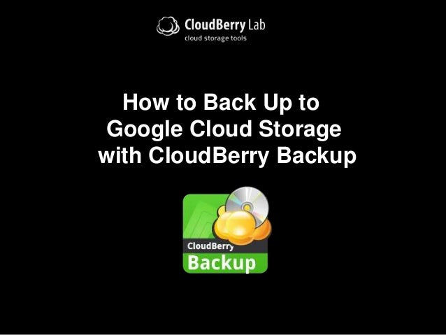 How to Back Up to Google Cloud Storage with CloudBerry Backup