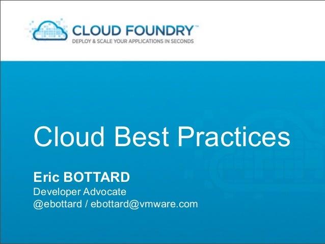 Cloud Best PracticesEric BOTTARDDeveloper Advocate@ebottard / ebottard@vmware.com