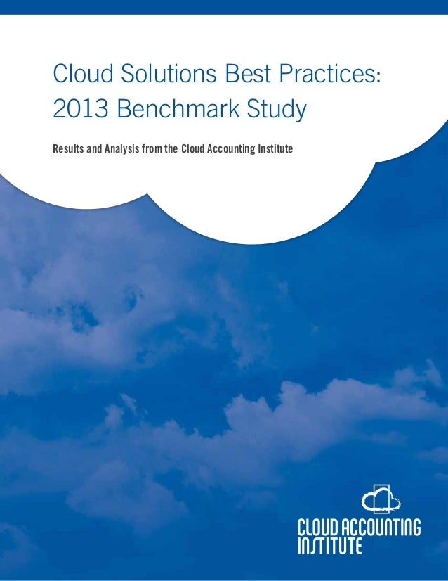 Cloud Solutions Best Practices: 2013 Benchmark Study Results and Analysis from the Cloud Accounting Institute