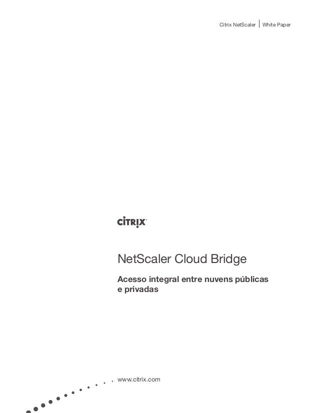 Citrix NetScaler   White PaperNetScaler Cloud BridgeAcesso integral entre nuvens públicase privadaswww.citrix.com