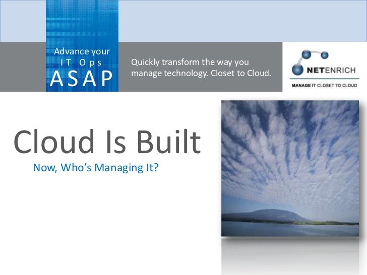 Advance your     IT Ops        Quickly transform the way you    ASAP           manage technology. Closet to Cloud.Cloud Is...