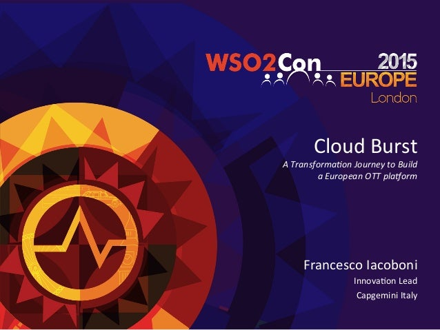 Cloud  Burst     A  Transforma+on  Journey  to  Build     a  European  OTT  pla8orm   Francesco...