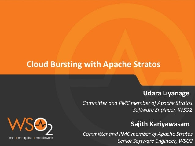 Committer and PMC member of Apache Stratos Senior Software Engineer, WSO2 Sajith Kariyawasam Cloud Bursting with Apache St...