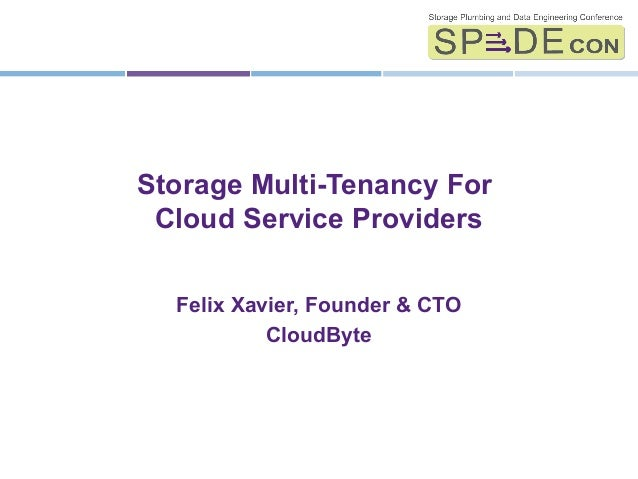 2013 Storage Plumbing and Data Engineering Conference. © CloudByteAll Rights Reserved.Storage Multi-Tenancy ForCloud Servi...