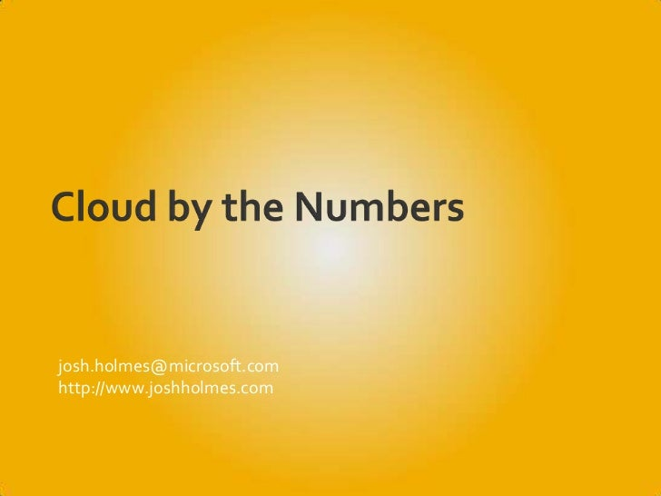 Cloud by the Numbers<br />josh.holmes@microsoft.com <br />http://www.joshholmes.com<br />