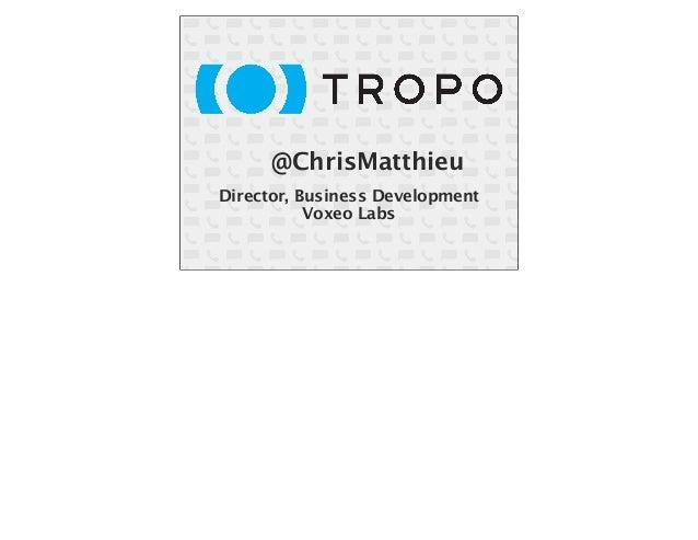 @ChrisMatthieu Director, Business Development Voxeo Labs