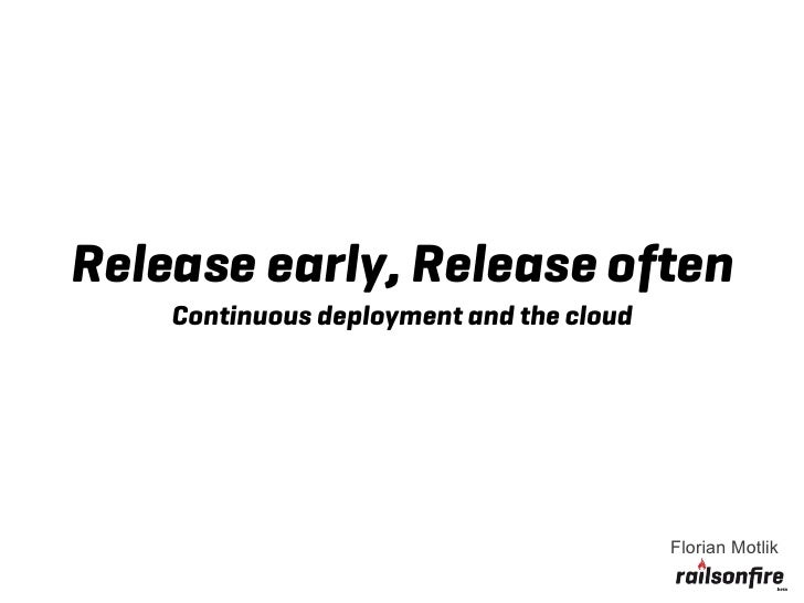 Release early, Release often    Continuous deployment and the cloud                                          Florian Motlik