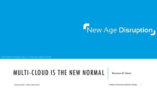 Eliminate the Status Quo – Find your Blue Ocean  MULTI-CLOUD IS THE NEW NORMAL CloudCamp Frankfurt | Frankfurt, October 29...
