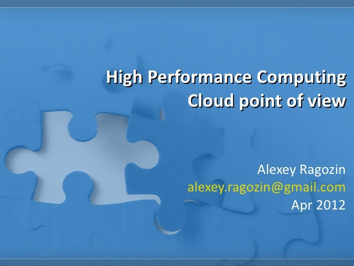 High Performance Computing          Cloud point of view                     Alexey Ragozin         alexey.ragozin@gmail.co...