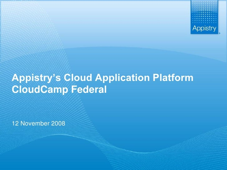 Appistry's Cloud Application Platform  CloudCamp Federal    12 November 2008     The Fabric of Business                   ...