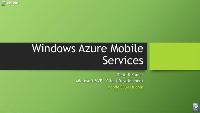 REBOOt Windows Azure Mobile Services Senthil Kumar Microsoft MVP – Client Development MobileOSGeek.com