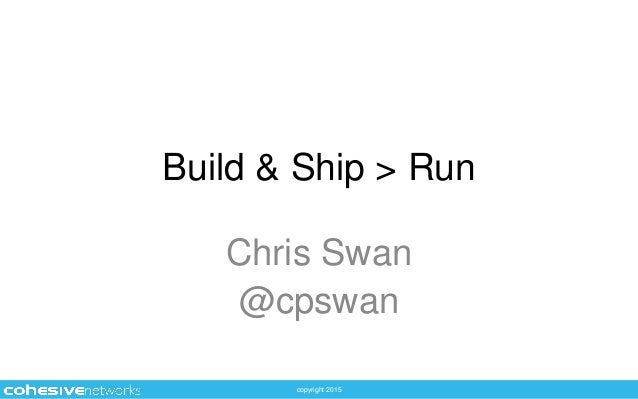 copyright 2015 Build & Ship > Run Chris Swan @cpswan