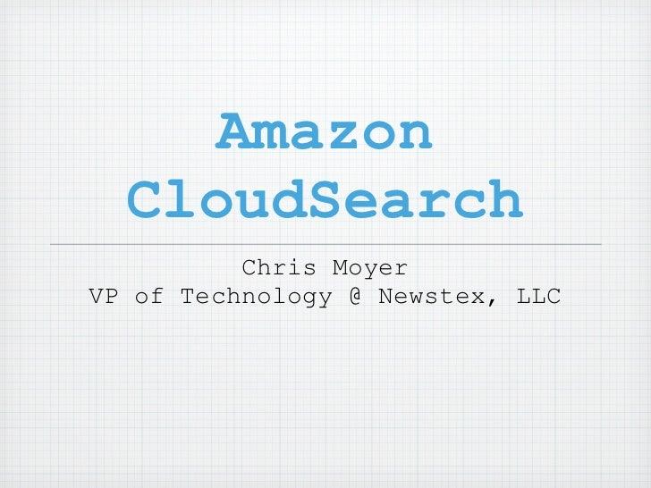 Amazon  CloudSearch          Chris MoyerVP of Technology @ Newstex, LLC