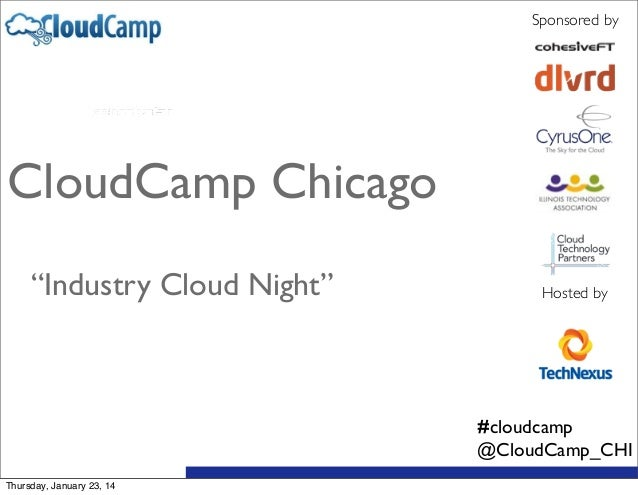"""Sponsored by  CloudCamp Chicago """"Industry Cloud Night""""  Hosted by  #cloudcamp @CloudCamp_CHI Thursday, January 23, 14"""