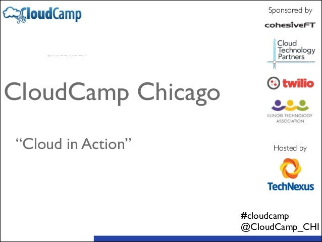 """Sponsored by Hosted by CloudCamp Chicago  ! ! """"Cloud in Action"""" #cloudcamp  @CloudCamp_CHI"""