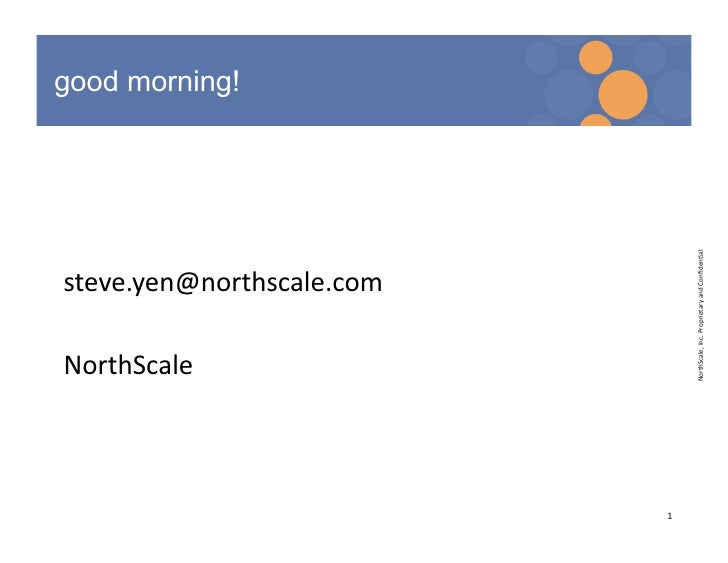 good morning!                                      NorthScale,Inc.ProprietaryandConfiden8al steve.yen@northscale.com ...
