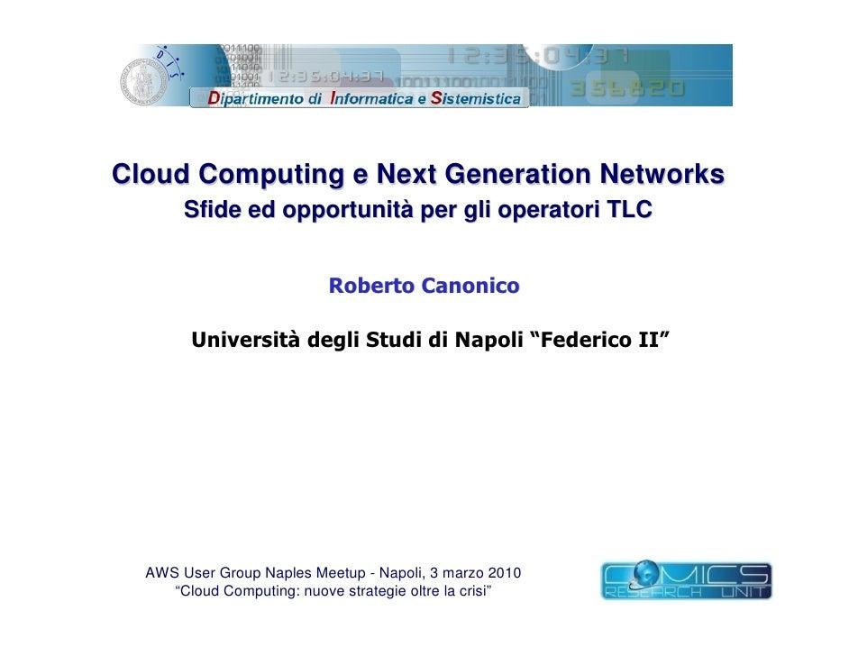 Cloud Computing e Next Generation Networks        Sfide ed opportunità per gli operatori TLC       AWS User Group Naples M...