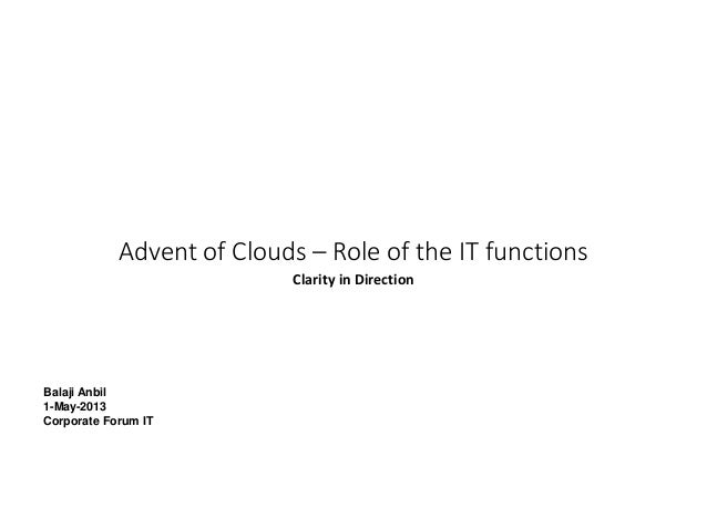 Advent of Clouds – Role of the IT functionsClarity in DirectionBalaji Anbil1-May-2013Corporate Forum IT
