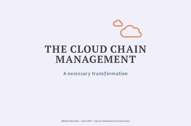 The Cloud Chain ManageMenT Hélène Stavridis - Avril 2013 - Source: Desksearch & Interviews A necessary transformation