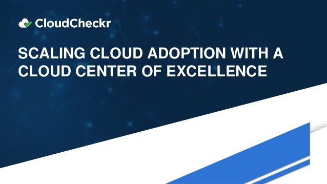SCALING CLOUD ADOPTION WITH A CLOUD CENTER OF EXCELLENCE