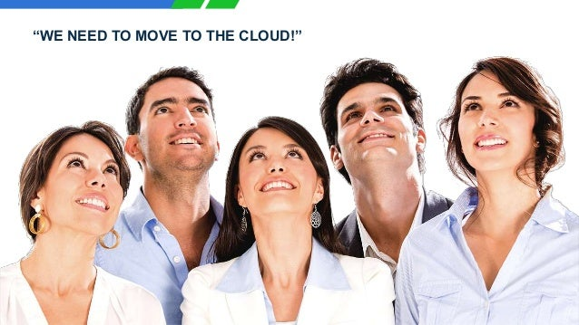 """2 """"WE NEED TO MOVE TO THE CLOUD!"""""""