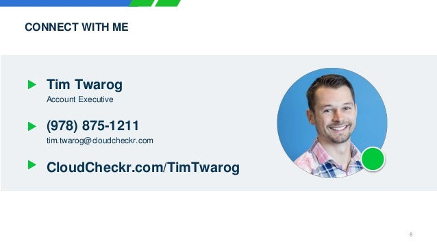 8 CONNECT WITH ME Tim Twarog Account Executive (978) 875-1211 tim.twarog@cloudcheckr.com CloudCheckr.com/TimTwarog
