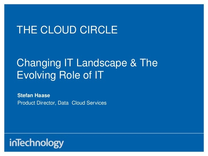 THE CLOUD CIRCLE <br />Changing IT Landscape & The Evolving Role of IT<br />Stefan Haase<br />Product Director, Data  Clou...