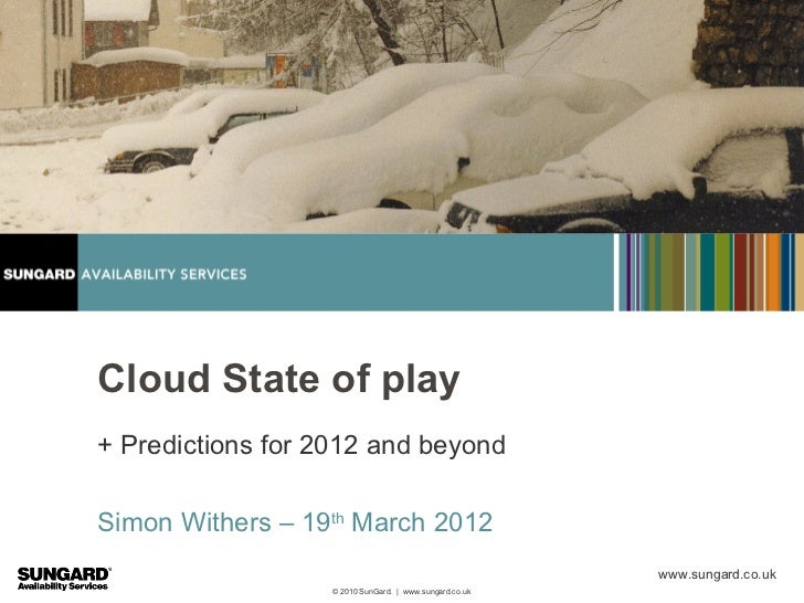 Cloud State of play+ Predictions for 2012 and beyondSimon Withers – 19th March 2012                                       ...