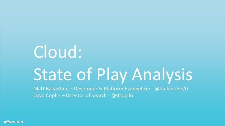 Cloud: State of Play AnalysisMatt Ballantine – Developer & Platform Evangelism - @ballantine70Dave Coplin – Director of Se...