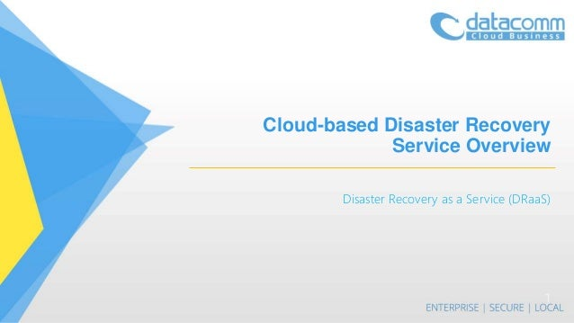 Cloud-based Disaster Recovery Service Overview Disaster Recovery as a Service (DRaaS) 1