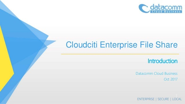 Cloudciti Enterprise File Share Introduction Datacomm Cloud Business Oct 2017 1