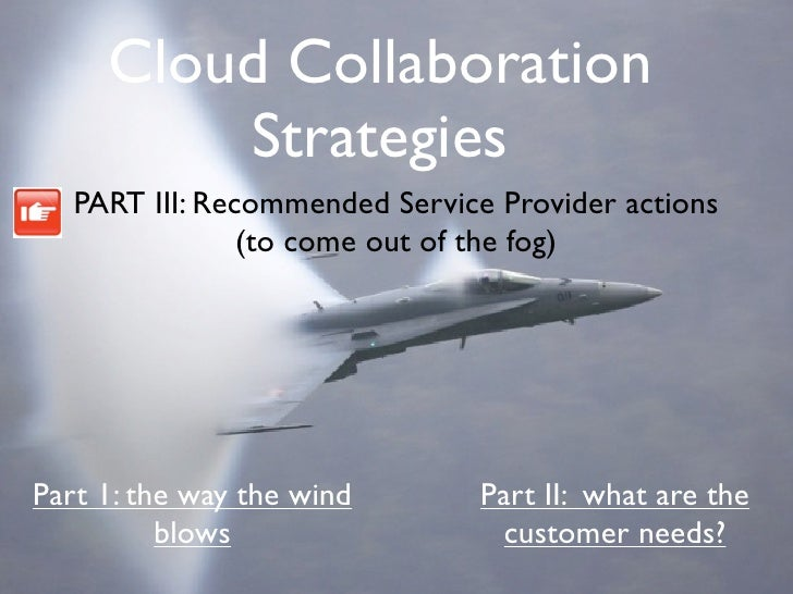 Cloud Collaboration          Strategies    PART III: Recommended Service Provider actions                 (to come out of ...